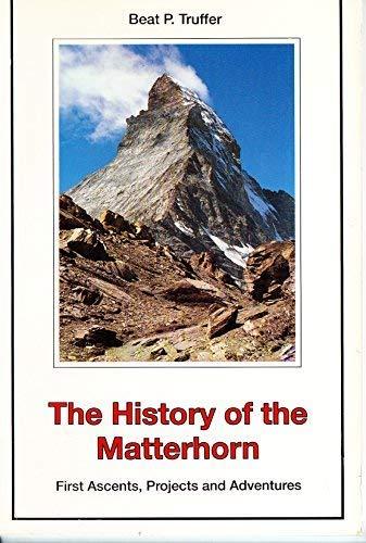 The History of the Matterhorn: First Ascents,: Truffer, Beat P.