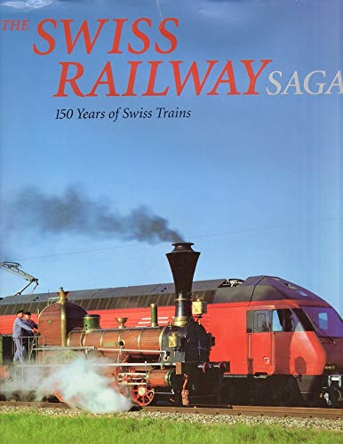 Swiss Railway Saga: 150 Years of Swiss Trains: Hans Peter Treichler