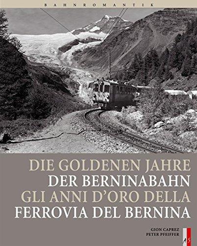 Bahnromantik: Die goldenen Jahre der Berninabahn: Peter Pfeiffer