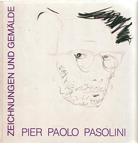 Pier Paolo Pasolini, Zeichnungen und Gemälde (German Edition) (9783905130010) by Pier Paolo Pasolini