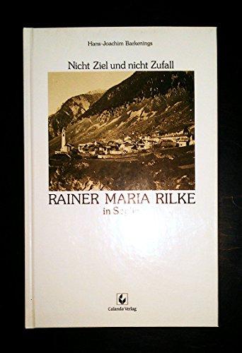 9783905260038: Nicht Ziel und nicht Zufall: Rainer Maria Rilke in Soglio (German Edition)