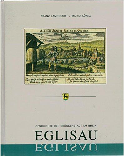 Geschichte der Brückenstadt am Rhein Eglisau - Lamprecht, Franz; König, Mario
