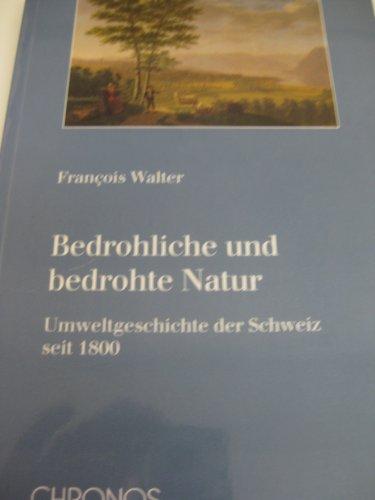 9783905311037: Bedrohliche und bedrohte Natur: Umweltgeschichte der Schweiz seit 1800 by Wal...