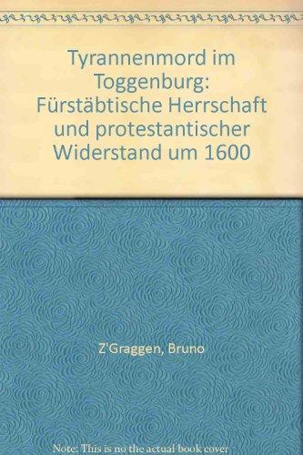 Tyrannenmord im Toggenburg: Fürstäbtische Herrschaft und protestantischer: Z'Graggen, Bruno