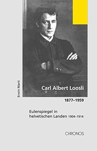 Carl Albert Loosli 1877-1959: Erwin Marti