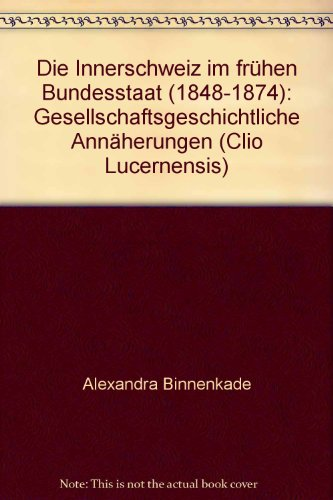 Die Innerschweiz im frühen Bundesstaat (1848-1874): Alexandra Binnenkade