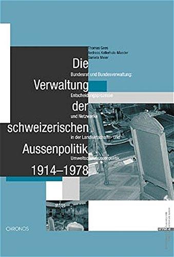 9783905314106: Die Verwaltung der schweizerischen Aussenpolitik 1914-1978: Bundesrat und Bundesverwaltung: Entscheidungsprozesse und Netzwerke in der Landwirtschafts- und Umweltpolitik