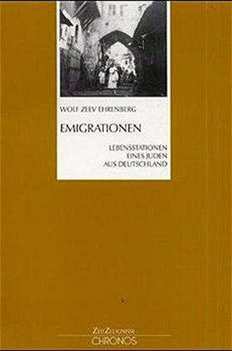 Emigrationen. Lebensstationen eines Juden aus Deutschland.: Ehrenberg, Wolf Zeev.