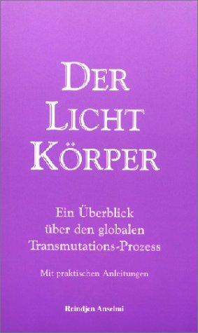 9783905334104: Der Lichtkörper. Ein Überblick über den globalen Transmutations-Prozess. (Mit praktischen Anleitungen.) (Livre en allemand)