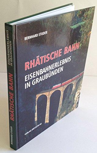 9783905404234: Rhätische Bahn - Eisenbahnerlebnis in Graubünden (Livre en allemand)