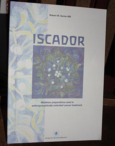 9783905436020: Iscador - Mistelpräparate aus der anthroposophischen Krebsbehandlung