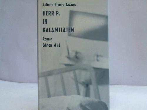 9783905482614: Herr P. in Kalamitäten oder wie ein Mann in den besten Jahren auf vergangene Tage trifft. Roman