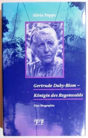 Gertrude Duby-Blom - Königin des Regenwalds: Pappe,Silvia