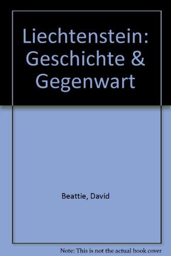 Liechtenstein. Geschichte und Gegenwart.: Liechtenstein. Beattie, David.