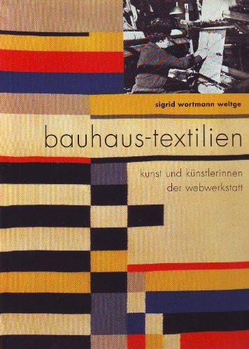 Bauhaus-Textilien : Kunst und Künstlerinnen der Webwerkstatt. Sigrid Wortmann Weltge. [Übers. aus dem Engl. Gabriele Gockel .] - Weltge-Wortmann, Sigrid (Mitwirkender) und Gabriele Gockel