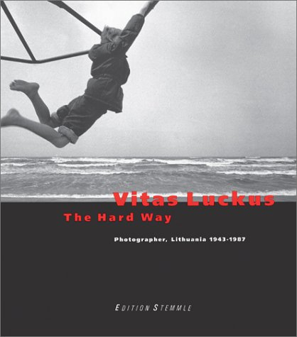 Vitas Luckus: The Hard Way. Photographer, Lithuania 1943-1987