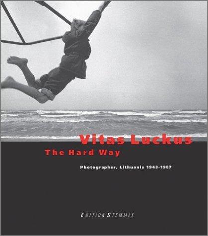 Vitas Luckus The Hard Way Photographer, Lithuania: LUCKUS, Vitas.