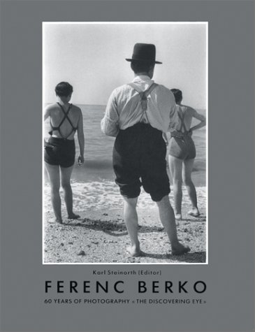 Ferenc Berko: 60 Years of Photography <<the Discovering Eye>>: Berko, Ferenc; Steinorth...