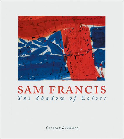 Sam Francis: The Shadow of Colors: Iden, Peter