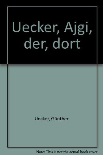 Der dort.: Uecker, Günther - Gennadij Ajgi