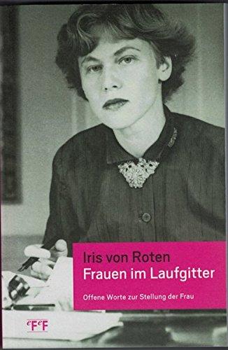 Frauen im Laufgitter : Offene Worte zur Stellung der Frau - Iris von Roten