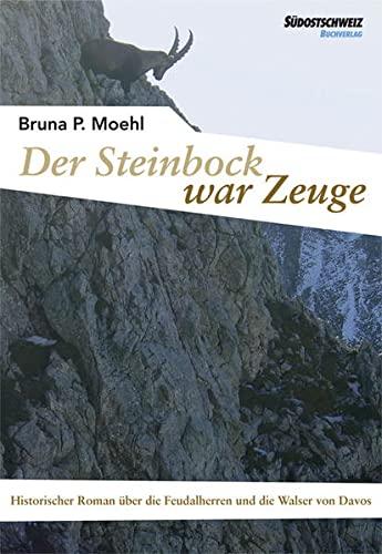 9783905688696: Der Steinbock war Zeuge: Historischer Roman �ber die Feudalherren und die Walser von Davos