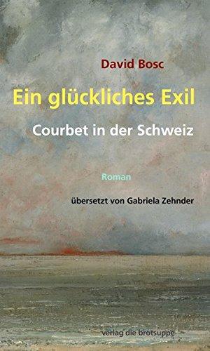 9783905689600: Ein gl�ckliches Exil: Courbet in der Schweiz