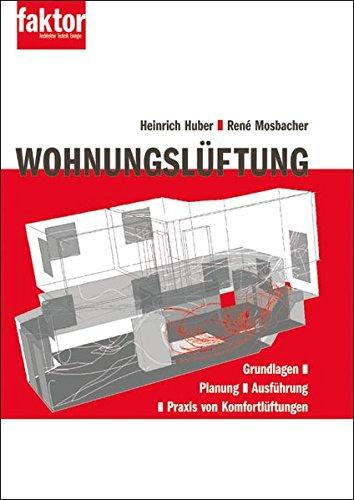 Wohnungslüftung: Grundlagen, Planung, Ausführung und Praxis von Komfortlüftungen Huber, Heinrich ...