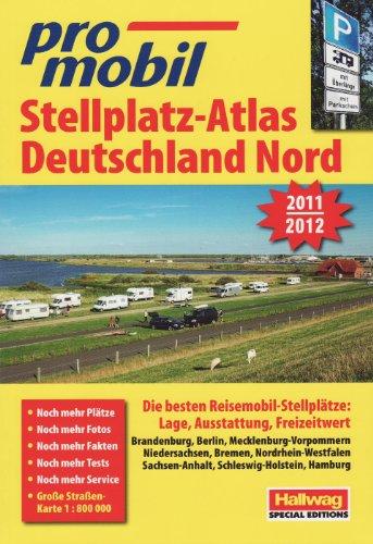 9783905755350: promobil Stellplatz-Atlas Deutschland Nord 2011/2012: Die besten Reisemobil-Stellplätze: Lage, Ausstattung, Freizeitwert. Brandenburg, Berlin, ... Sachsen-Anhalt, Schleswig-Holstein, Hamburg