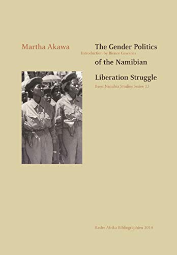 The Gender Politics of the Namibian Liberation Struggle (Basel Namibia Studies Series 13)