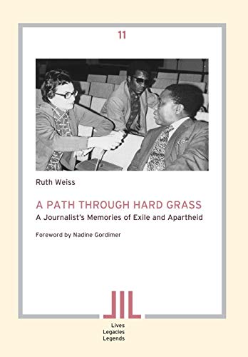 A Path Through Hard Grass. A Journalist's Memories of Exile and Apartheid (Lives Legacies Legends...