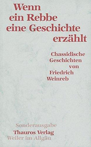 9783905783469: Wenn ein Rebbe eine Geschichte erz�hlt: Chassidische Geschichten
