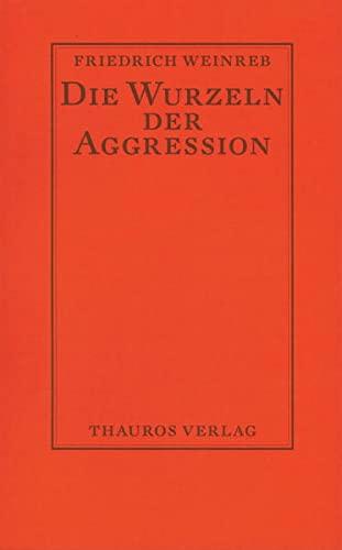 Die Wurzeln der Aggression: Friedrich Weinreb