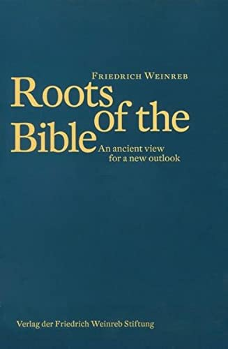 Roots of the Bible: An ancient view for a new outlook (Paperback): Friedrich Weinreb
