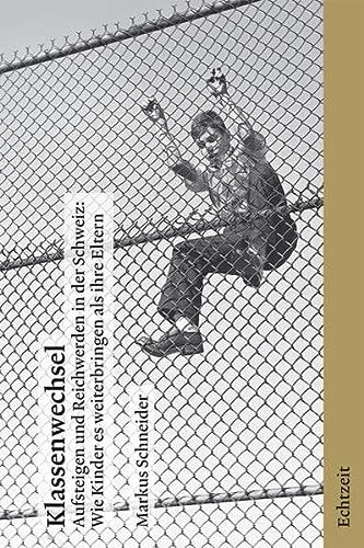 Klassenwechsel: Aufsteigen und Reichwerden in der Schweiz: Markus Schneider