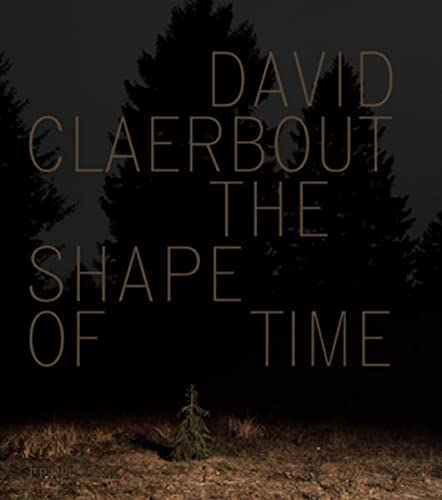 David Claerbout: The Shape of Time (9783905829389) by Raymond Bellour; Christine van Assche; Françoise Parfait