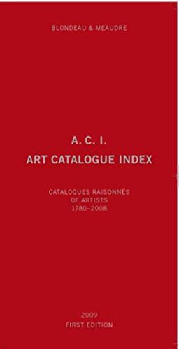 9783905829532: A.C.I., Art Catalogue Index: Catalogues Raisonnés of Artists 1780-2008