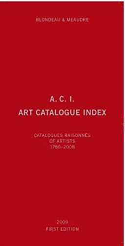 9783905829532: A.C.I., Art Catalogue Index: Catalogues Raisonnés of Artists 1780-2008