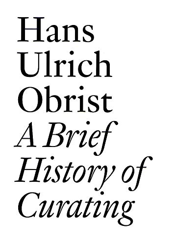 9783905829556: A Brief History of Curating: By Hans Ulrich Obrist (Documents)