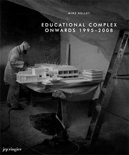 Mike Kelley: Educational Complex Onwards 1995-2008 (9783905829808) by Diedrich Diederichsen; Howard Singerman