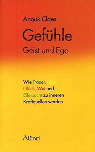 9783905836028: Gef�hle, Geist  und Ego: Wie Trauer, Liebe, Gl�ck, Wut und Eifersucht zu inneren Kraftquellen werden