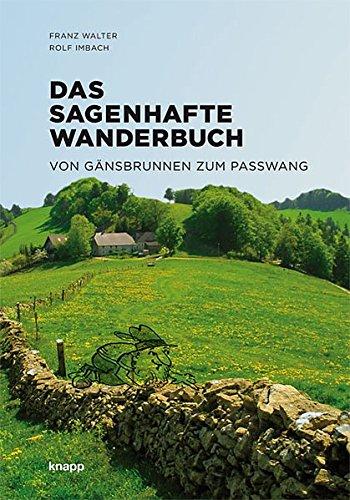 Das sagenhafte Wanderbuch: Von Gänsbrunnen zum Passwang: Franz Walter