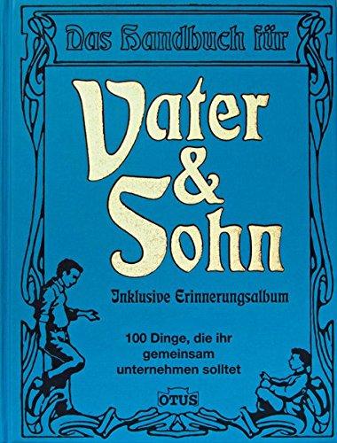 9783905851458: Das Handbuch f�r Vater & Sohn: 100 Dinge, die ihr gemeinsam unternehmen solltet