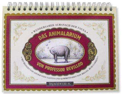 Das Animalarium von Professor Revillod: Wundersamer Almanach: Sáez Castán, Javier,