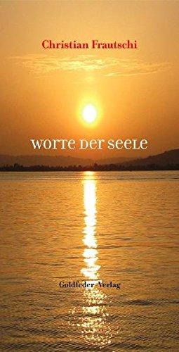 Worte der Seele - Gedichtband: Frautschi, Christian
