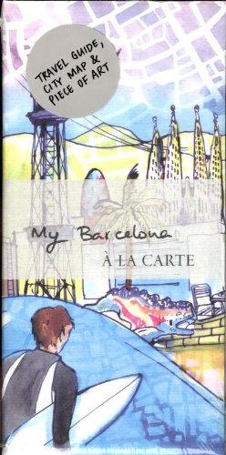 My Barcelona a La Carte: City Map, Guidebook and Piece of Art (My City a La Carte Maps)