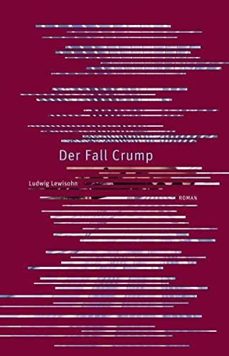 Der Fall Crump. Roman - Ludwig Lewisohn