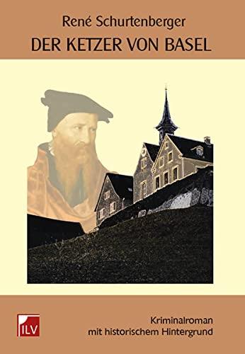 9783905955439: Der Ketzer von Basel: Kriminalroman mit historischem Hintergrund