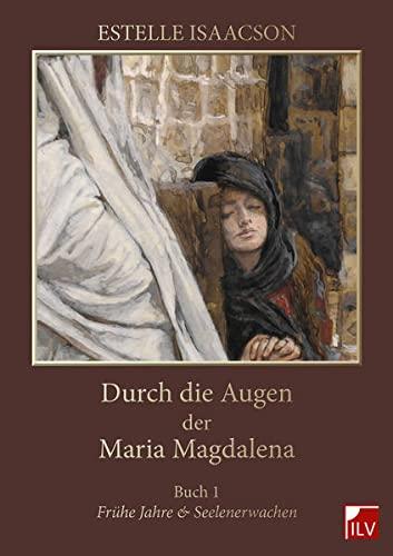 Durch die Augen der Maria Magdalena. Buch.1: Isaacson, Estelle /