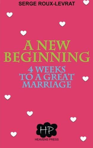 A New Beginning: 4 Weeks to a Great Marriage: Serge Roux-Levrat
